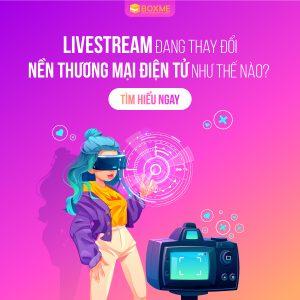 Livestream đang thay nổi nền TMĐT như thế nào?