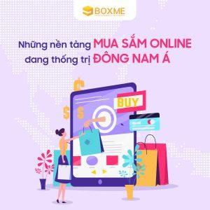 Những nền tảng mua sắm online đang thống trị Đông Nam Á