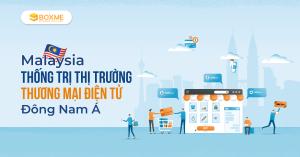 Malaysia-thong-tri-thi-truong-thuong-mai-dien-tu-dong-nam-a