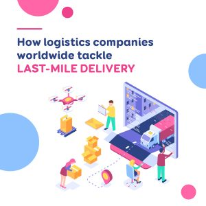 How logistics companies worldwide tackle last-mile delivery